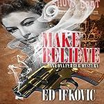 Make Believe: An Edna Ferber Mystery, Book 3   Ed Ifkovic