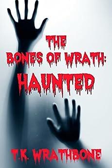 The Bones of Wrath: Haunted (English Edition) por [Wrathbone, T.K.]