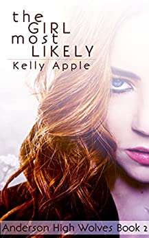 The Girl Most Likely (Anderson High Wolves Book 2) by [Apple, Kelly]