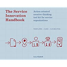 The Service Innovation Handbook: Action-oriented Creative Thinking Toolkit for Service Organizations