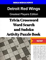 Detroit Red Wings Trivia Crossword, WordSearch and Sudoku Activity Puzzle Book: Greatest Players Edition