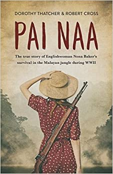 Book Pai Naa: The True Story of Englishwoman Nona Baker's Survival in the Malayan Jungle During WWII