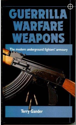 Guerilla Warfare Weapons: The Modern Underground Fighters Armoury
