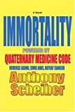 IMMORTALITY Powered by Quaternary Medicine Code, Anthony Scheiber, 0595418147
