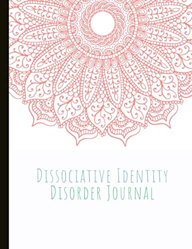 Dissociative Identity Disorder Journal: Journal to manage DID, communicate between alters, create system rules, system maps, manage moods and track ... episodes. With gratitude prompts and more!