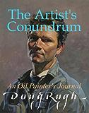 The Artist's Conundrum: An Oil Painter's Journal