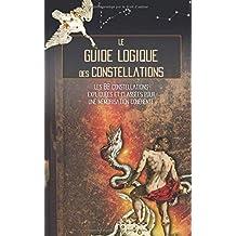 Le Guide Logique des Constellations: Les 88 constellations expliquées et classées pour une mémorisation cohérente