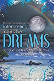 The Complete Guide to Interpreting You Own Dreams and What They Mean to You, Atlantic Publishing Group Inc. Staff and K. O. Morgan, 1601385900