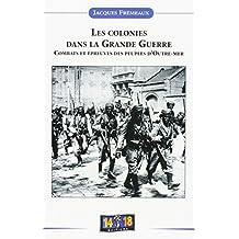 Colonies Dans la Grande Guerre Combats et Épreuves des Peuples d'