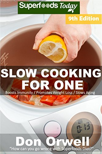 Slow Cooking for One: Over 145 Quick & Easy Gluten Free Low Cholesterol Whole Foods Slow Cooker Meals full of Antioxidants & Phytochemicals (Slow Cooking Natural Weight Loss Transformation) by Don Orwell