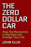 img - for The Zero Dollar Car: How the Revolution in Big Data will Change Your Life book / textbook / text book