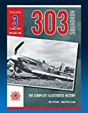303 Squadron – The Complete Illustrated History Volume Three