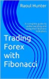Forex Trading with Fibonacci: A complete guide to understanding and using the Fibonacci indicators in MT4