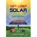"Off Grid Solar is a pocket guide and quick reference for anyone looking to build an electrical energy system with the free sunshine available to us all. ""The limitations to widespread solar are not centered on the cost, the efficiency, or the need fo..."