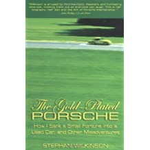 The Gold-Plated Porsche: How I Sank a Small Fortune into a Used Car, and Other Misadventures: How I Sank a Small Fortune into a Used Car and Other Misadventures