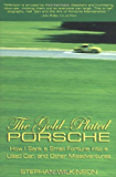 The Gold-Plated Porsche: How I Sank a Small Fortune into a Used Car, and Other Misadventures