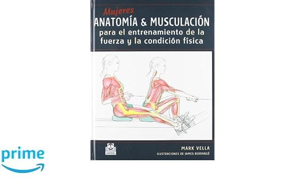 Mujeres. Anatomía&Musculación para el entrenamiento de la fuerza y la condición física Color Deportes: Amazon.es: Mark Vella: Libros