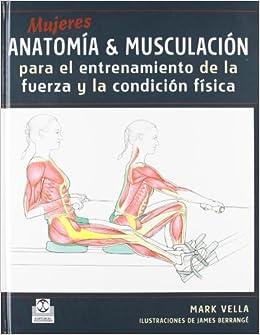 MUJERES. Anatomia & Musculacion para el entrenamiento de la fuerza y la condicion fisica (Color) (Spanish Edition): Mark. Vella: 9788480199926: Amazon.com: ...