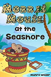 Morris Mouse at the Seashore: Book 4 Stories for Kids in the Morris Mouse Series Ages 4-8