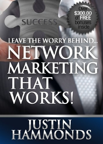 Leave The Worry Behind...Network Marketing That Works!