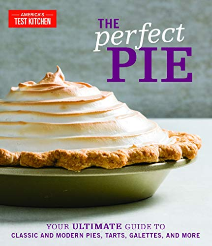 (The Perfect Pie: Your Ultimate Guide to Classic and Modern Pies, Tarts, Galettes, and More)