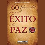 60 secretos para el éxito y la paz [60 Secrets for Success and Peace] | Pável Iván Gutiérrez