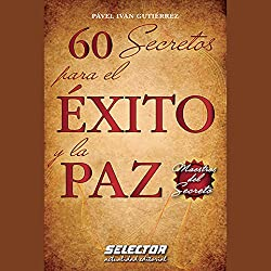 60 secretos para el éxito y la paz [60 Secrets for Success and Peace]