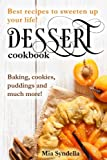 Dessert cookbook: Best recipes to sweeten up your life! Baking, cookies, pudings and much more!