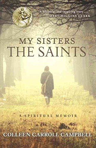 [(My Sisters the Saints : A Spiritual Memoir)] [By (author) Colleen Carroll Campbell] published on (October, 2014)