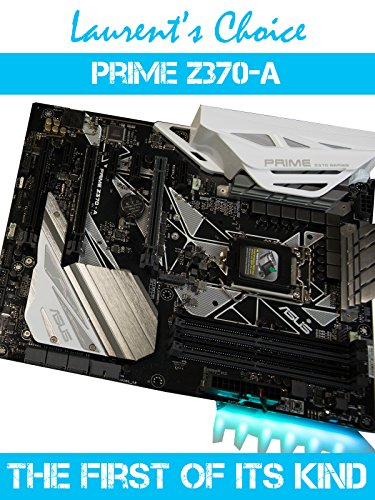 Review: Prime Z370-A : The first of its kind.