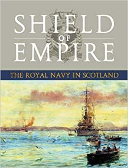 Shield of Empire: The Royal Navy in Scotland