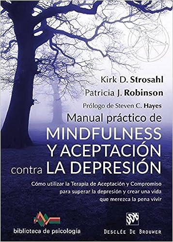 Manual práctico de Mindfulness y Aceptación contra la depresión. Cómo utilizar l Biblioteca de Psicología: Amazon.es: Kirk D. Stroshal: Libros