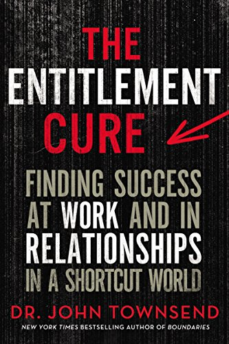 The Entitlement Cure: Finding Success at Work and in Relationships in a Shortcut World (Best Mantra For Success In Studies)