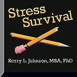 Stress Survival | Kerry Johnson, MBA, PhD