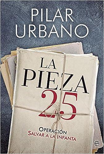La pieza 25 (Actualidad): Amazon.es: Urbano Casaña, Pilar: Libros