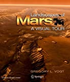 Landscapes of Mars : A Visual Tour, Vogt, Gregory L., 0387754679