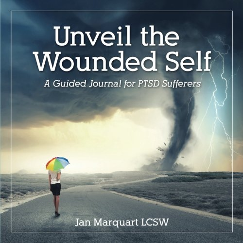 Unveil the Wounded Self - a Guided Journal for PTSD Sufferers