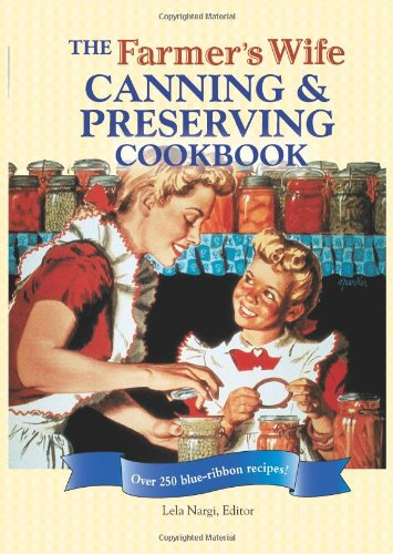 The Farmer's Wife Canning and Preserving Cookbook: Over 250 Blue-Ribbon recipes!