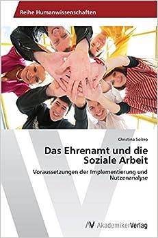 Book Das Ehrenamt und die Soziale Arbeit: Voraussetzungen der Implementierung und Nutzenanalyse