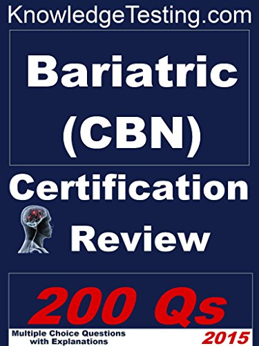 Bariatric (CBN) Certification Review (Certification in Bariatric Nursing Book 1)