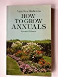 How to Grow Annuals, Ann R. Robbins, 0486232727