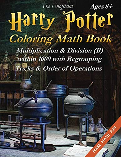 Harry Potter Coloring Math Book Multiplication & Division (B) Ages 8+: Multiplying and Dividing Within 1000 with Regrouping, Tricks and Order of Operations. Black and White Edition (Make Math Fun)