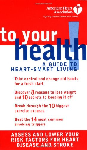 American Heart Association: To Your Health! A Guide to Heart-Smart Living