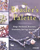 img - for The Beaders Palette: Rings, Necklaces, Bracelets, Ensembles, Earrings and Straps book / textbook / text book