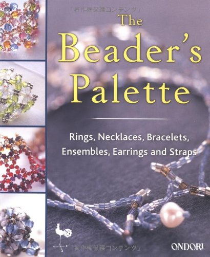 The Beaders Palette: Rings, Necklaces, Bracelets, Ensembles, Earrings and Straps