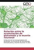 Relación entre la acumulación de glutamato y la muerte neuronal: Inhibición de los transportadores de glutamato, acumulación de aminoácidos extracelulares y muerte neuronal in vitro (Spanish Edition)