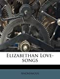 Elizabethan Love-Songs, Anonymous, 1246134535