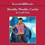 Shoulda, Woulda, Coulda | La Jill Hunt
