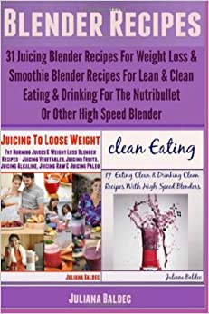 Book Blender Recipes: 31 Juicing Blender Recipes For Weight Loss and Smoothie Blender Recipes