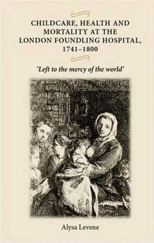 Childcare, Health and Mortality at the London Foundling Hospital, 1741-1800: